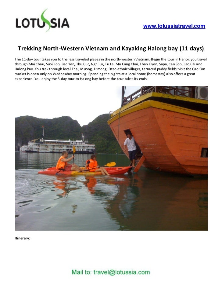 www.lotussiatravel.com  Trekking North-Western Vietnam and Kayaking Halong bay (11 days)The 11-day tour takes you to the l...