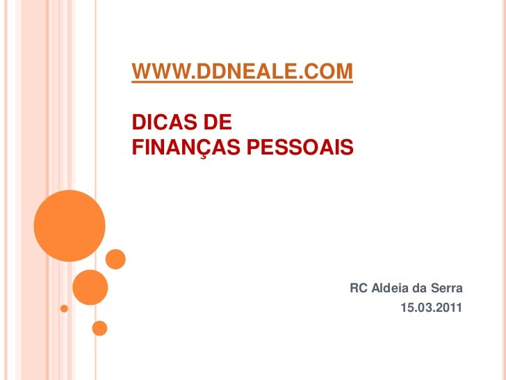 WWW.DDNEALE.COMDICAS DE FINANÇAS PESSOAIS<br />RC Aldeia da Serra<br />15.03.2011<br />