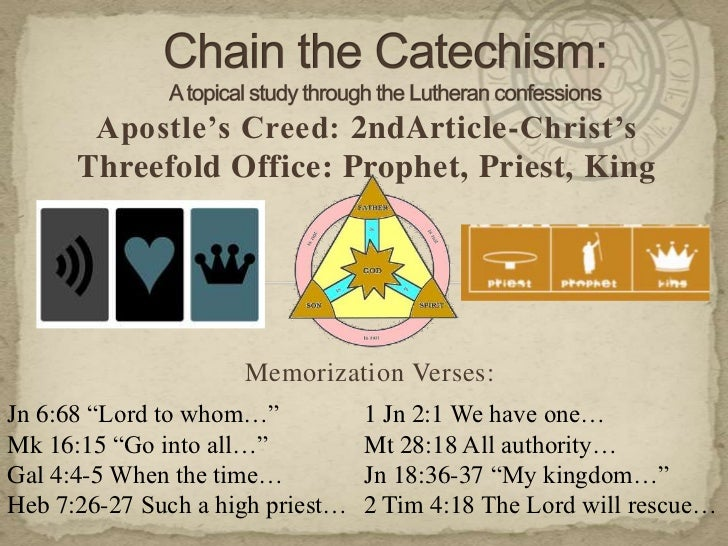 Chain the Catechism: A topical study through the Lutheran confessions<br />Apostle's Creed: 2ndArticle-Christ's Threefold ...
