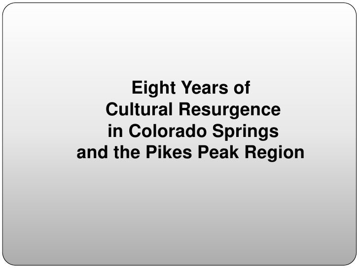 Eight Years of<br /> Cultural Resurgence<br /> in Colorado Springs<br />and the Pikes Peak Region<br />