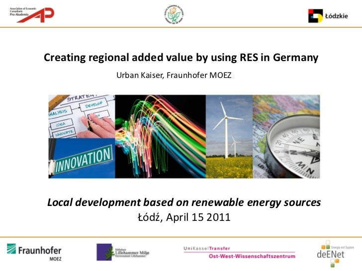 Creating regional added value by using RES in Germany             Urban Kaiser, Fraunhofer MOEZLocal development based on ...