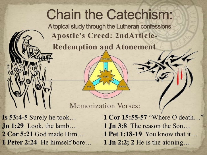 Chain the Catechism: A topical study through the Lutheran confessions<br />Apostle's Creed: 2ndArticle-<br />Redemption an...