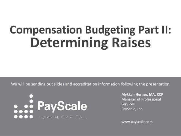 Compensation Budgeting Part II:  Determining Raises  We will be sending out slides and accreditation information following...