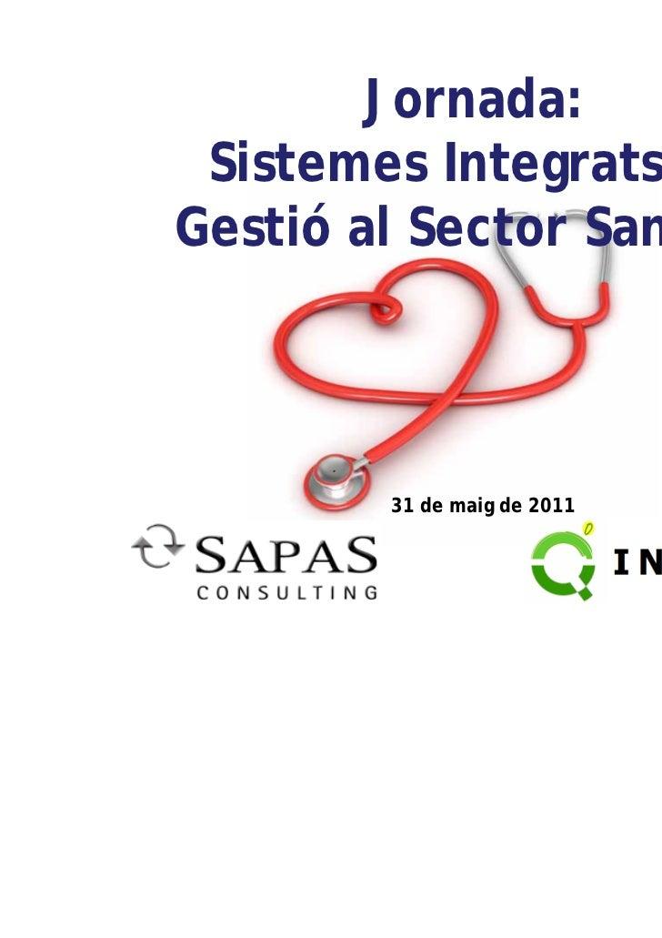 Jornada: Sistemes Integrats deGestió al Sector Sanitari         31 de maig de 2011
