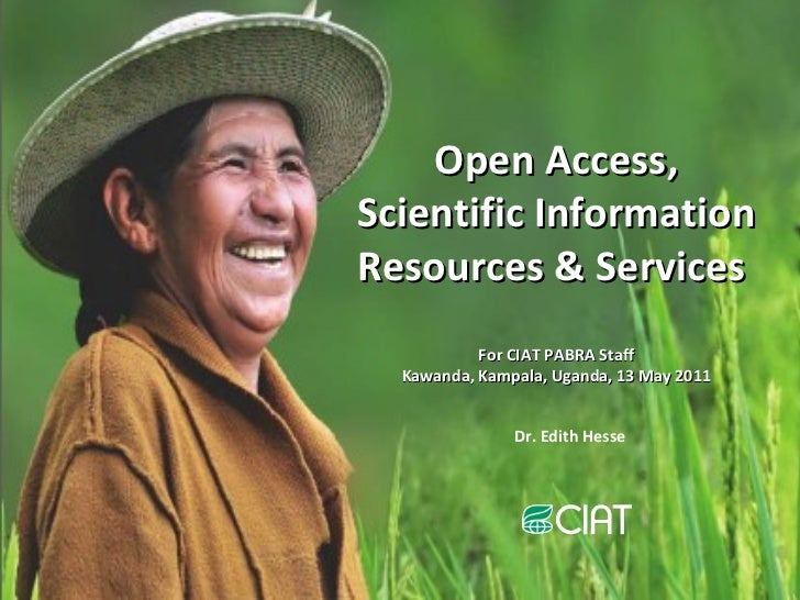 Open Access, Scientific Information Resources & Services  For CIAT PABRA Staff Kawanda, Kampala, Uganda, 13 May 2011 Dr. E...