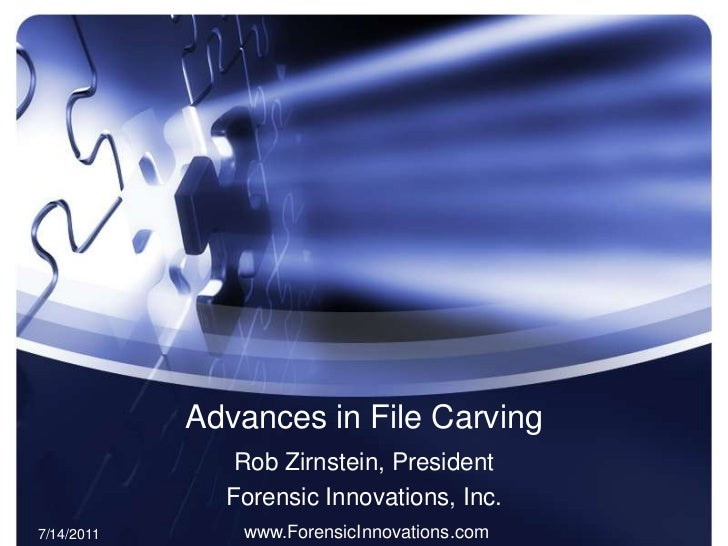 Advances in File Carving<br />Rob Zirnstein, President<br />Forensic Innovations, Inc.<br />www.ForensicInnovations.com<br...