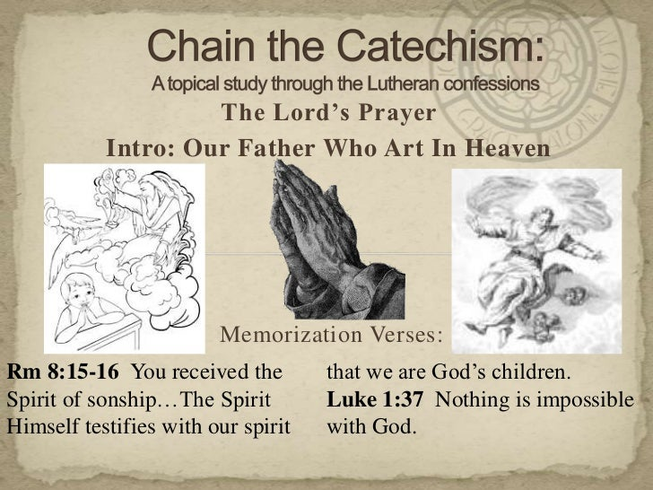 Chain the Catechism: A topical study through the Lutheran confessions<br />The Lord's Prayer<br />Intro: Our Father Who Ar...