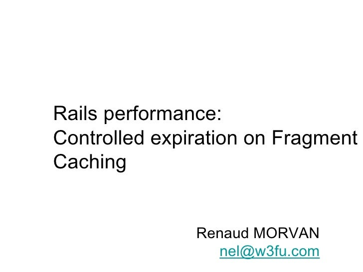 Copyright Dimelo SA www.dimelo.com Rails performance: Controlled expiration on Fragment Caching Renaud MORVAN [email_addre...