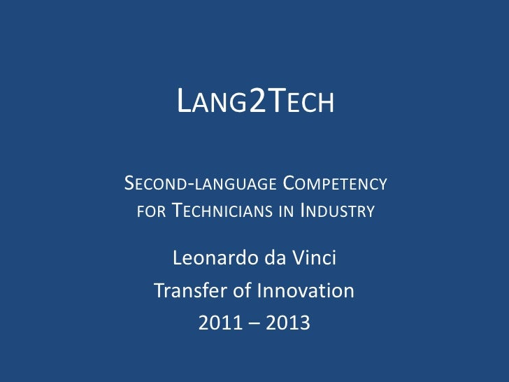Lang2TechSecond-language Competencyfor Technicians in Industry <br />Leonardo da Vinci <br />Transfer of Innovation<br />2...