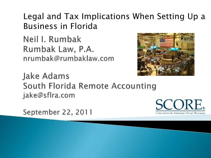 Legal and Tax Implications When Setting Up a Business in Florida<br />Neil I. RumbakRumbak Law, P.A.nrumbak@rumbaklaw.comJ...