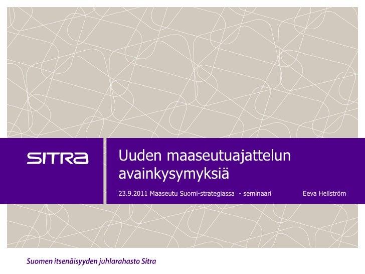 Uuden maaseutuajattelunavainkysymyksiä23.9.2011 Maaseutu Suomi-strategiassa - seminaari   Eeva Hellström