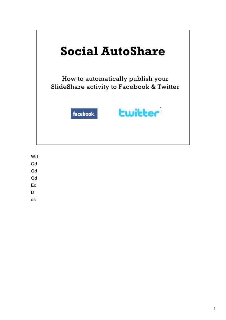 Social AutoShare          How to automatically publish your      SlideShare activity to Facebook & Twitter     Wd Qd Qd Qd...