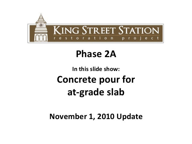 Phase 2A In this slide show: Concrete pour for at-grade slab November 1, 2010 Update