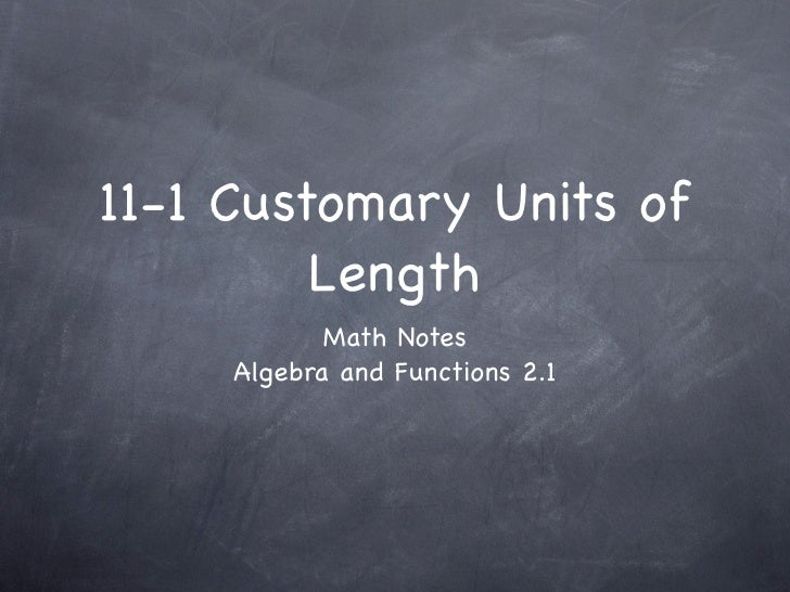 11-1 Customary Units of         Length            Math Notes     Algebra and Functions 2.1