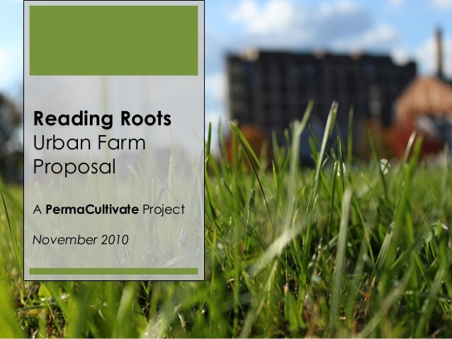 Reading Roots Urban Farm Proposal A PermaCultivate Project November 2010