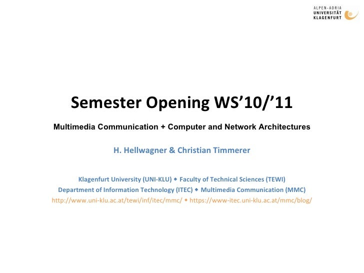 Semester Opening WS'10/'11 H. Hellwagner & Christian Timmerer Klagenfurt University (UNI-KLU)    Faculty of Technical Sci...