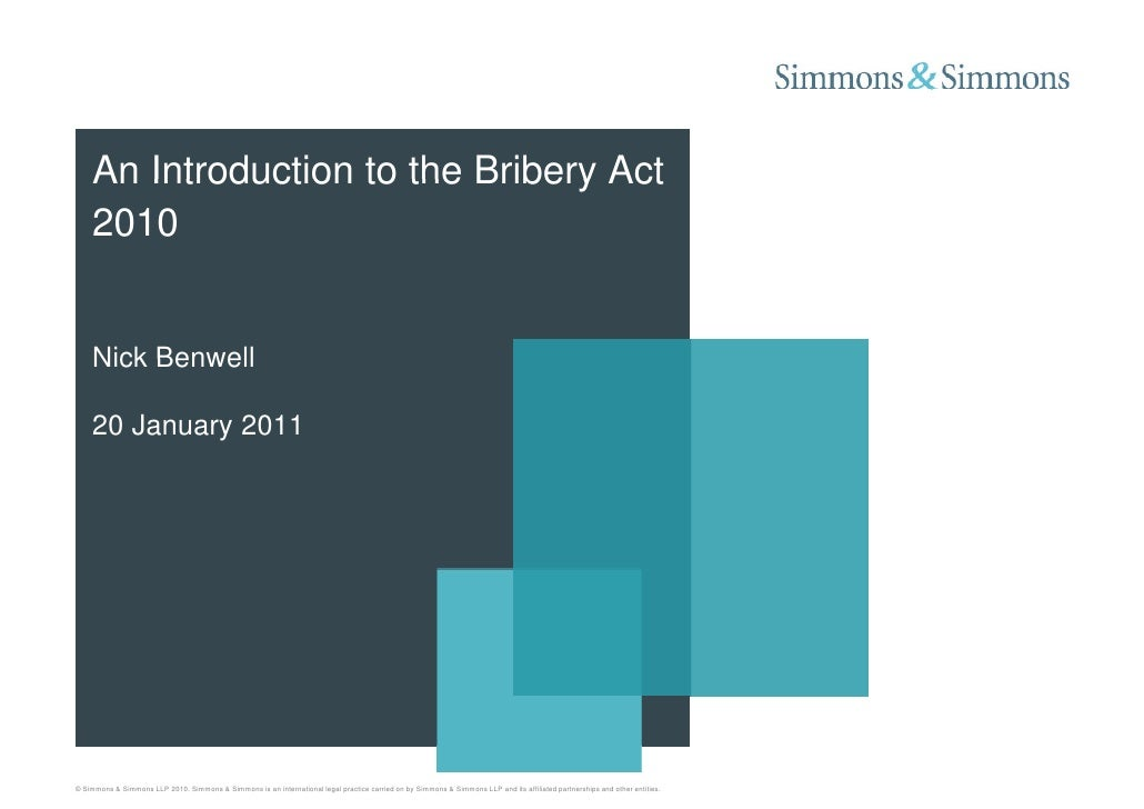An Introduction to the Bribery Act    2010    Nick Benwell    20 January 2011© Simmons & Simmons LLP 2010. Simmons & Simmo...