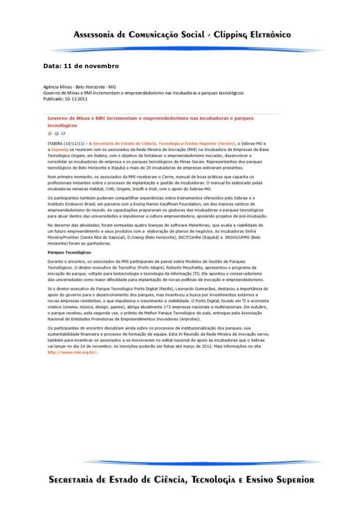 Data: 11 de novembroAgência Minas - Belo Horizonte - MGGoverno de Minas e RMI incrementam o empreendedorismo nas incubador...