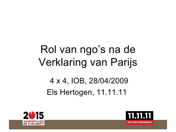 Rol van ngo's na de Verklaring van Parijs 4 x 4, IOB, 28/04/2009 Els Hertogen, 11.11.11