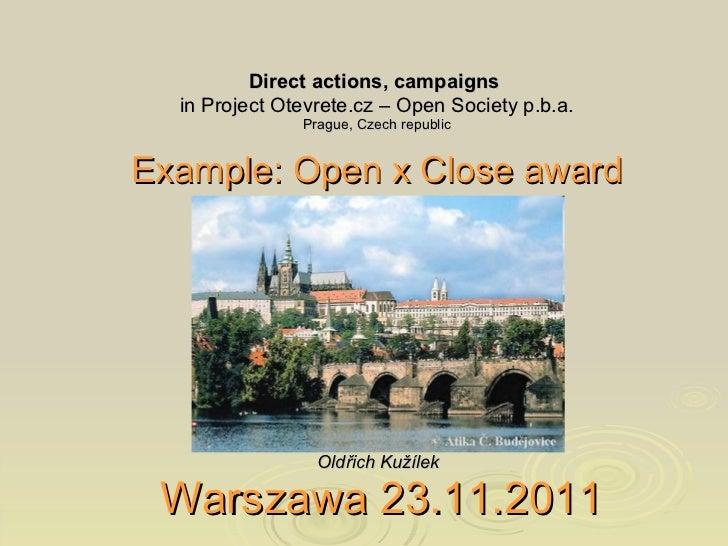 <ul><li>Direct actions, campaigns   </li></ul><ul><li>in Project Otevrete.cz – Open Society p.b.a. </li></ul><ul><li>Pragu...