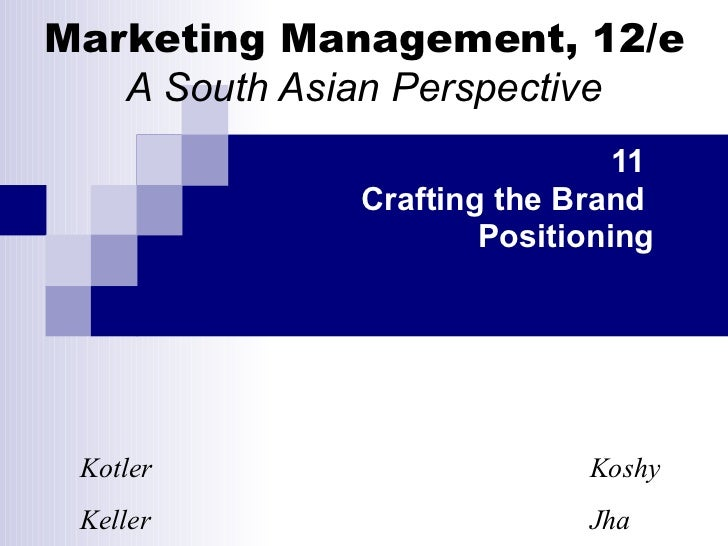 Marketing Management, 12/e A South Asian Perspective 11  Crafting the Brand  Positioning Kotler   Koshy Keller   Jha