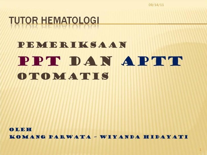 <ul><li>Pemeriksaan  </li></ul><ul><li>PPT  dan  APTT   Otomatis </li></ul><ul><li>Oleh  </li></ul><ul><li>Komang parwata ...