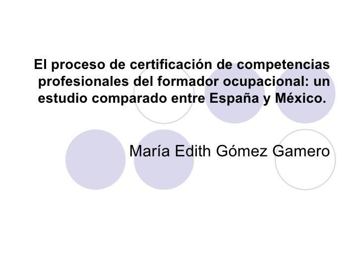 El proceso de certificación de competencias profesionales del formador ocupacional: un estudio comparado entre España y Mé...