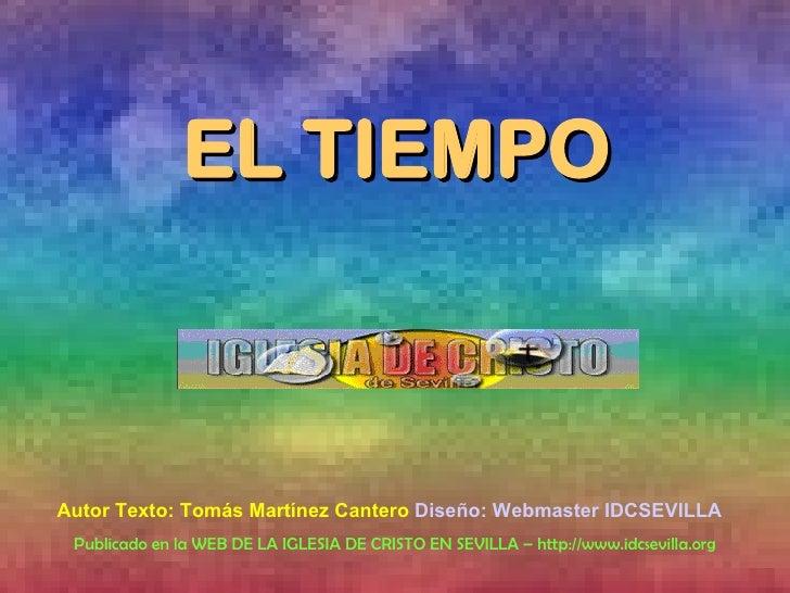 EL TIEMPO Autor Texto: Tomás Martínez Cantero  Diseño: Webmaster IDCSEVILLA   Publicado en la WEB DE LA IGLESIA DE CRISTO ...