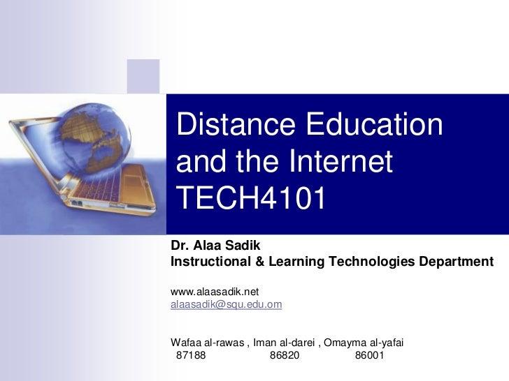 Distance Educationand the InternetTECH4101Dr. Alaa SadikInstructional & Learning Technologies Departmentwww.alaasadik.neta...