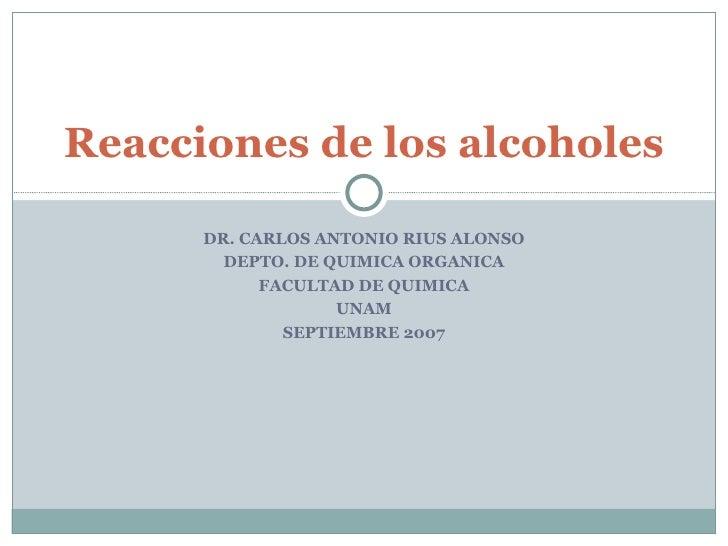 Reacciones de los alcoholes      DR. CARLOS ANTONIO RIUS ALONSO        DEPTO. DE QUIMICA ORGANICA            FACULTAD DE Q...