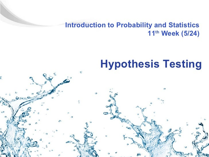 Introduction to Probability and Statistics                          11th Week (5/24)          Hypothesis Testing