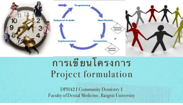 การเขี ย นโครงการ Project formulation DPH421 Community Dentistry 1 Faculty of Dental Medicine, Rangsit University 1