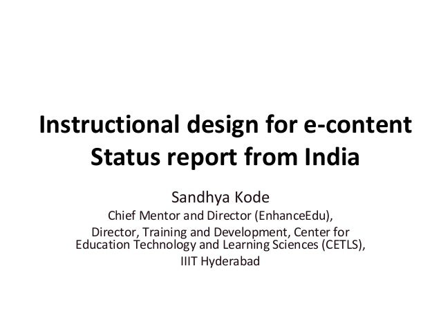Instructional design for e-content     Status report from India                   Sandhya Kode        Chief Mentor and Dir...