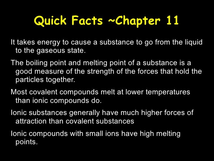 Quick Facts ~Chapter 11 It takes energy to cause a substance to go from the liquid to the gaseous state. The boiling point...