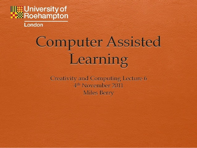 Computer Assisted Learning