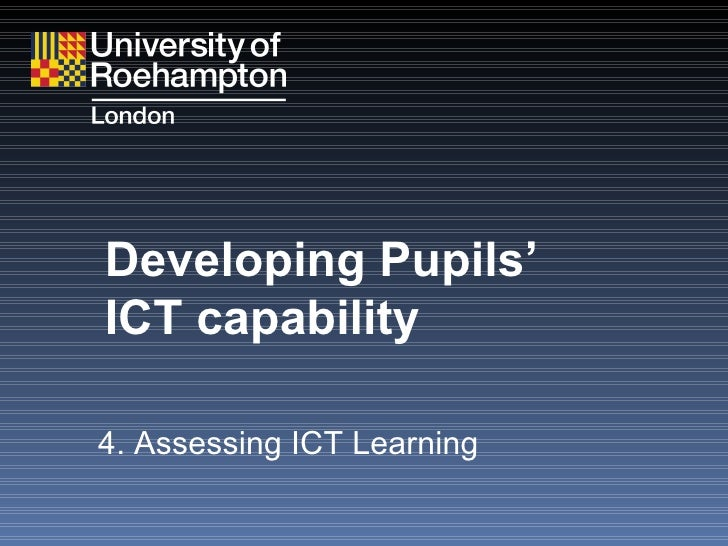 Developing Pupils '   ICT capability 4. Assessing ICT Learning