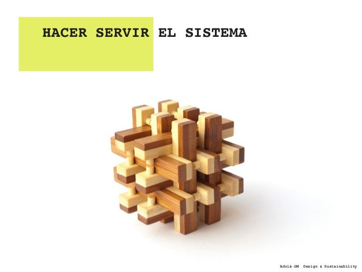 HACER SERVIR EL SISTEMA                          Adrià GM   Design & Sustainability