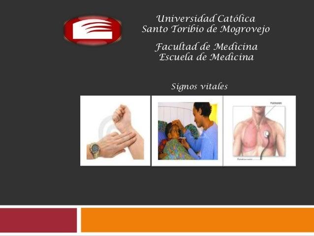 Universidad Católica Santo Toribio de Mogrovejo Facultad de Medicina Escuela de Medicina Signos vitales