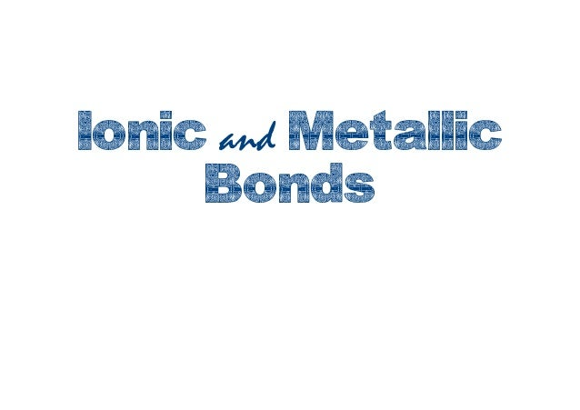 Ionic and Metallic Bonds