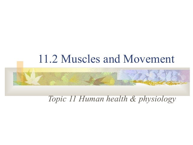 11.2 Muscles and Movement Topic 11 Human health & physiology