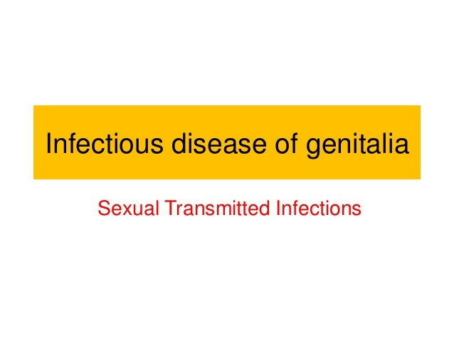 Infectious disease of genitalia Sexual Transmitted Infections