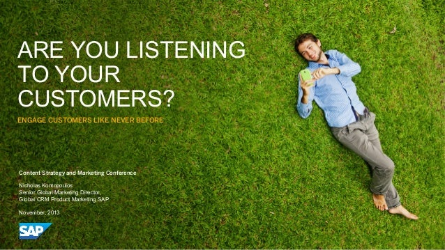 ARE YOU LISTENING TO YOUR CUSTOMERS? ENGAGE CUSTOMERS LIKE NEVER BEFORE  Content Strategy and Marketing Conference Nichola...