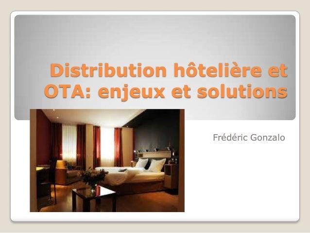 Distribution hôtelière et OTA: enjeux et solutions Frédéric Gonzalo