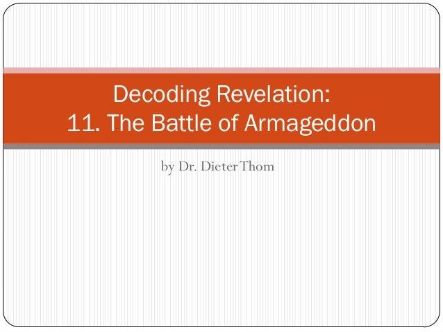 Decoding Revelation: 11. The Battle of Armageddon by Dr. Dieter Thom