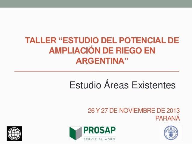 """TALLER """"ESTUDIO DEL POTENCIAL DE AMPLIACIÓN DE RIEGO EN ARGENTINA""""  Estudio Áreas Existentes 26 Y 27 DE NOVIEMBRE DE 2013 ..."""