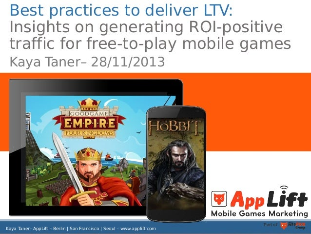 Best practices to deliver LTV: Insights on generating ROI-positive traffic for free-to-play mobile games Kaya Taner– 28/11...