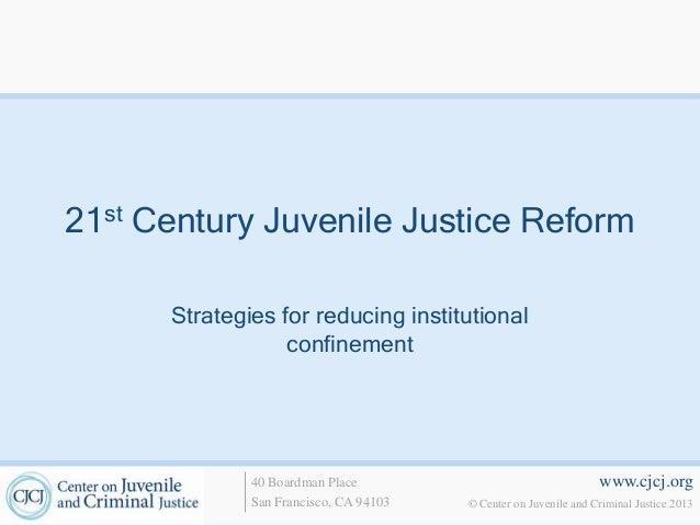 21st Century Juvenile Justice Reform Strategies for reducing institutional confinement  40 Boardman Place San Francisco, C...