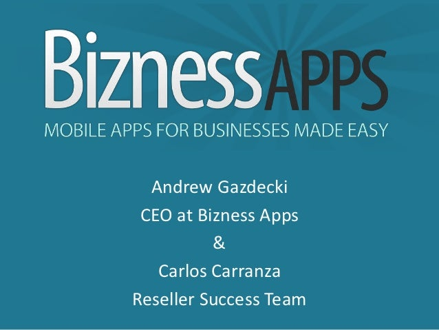 Andrew Gazdecki CEO at Bizness Apps          &   Carlos CarranzaReseller Success Team