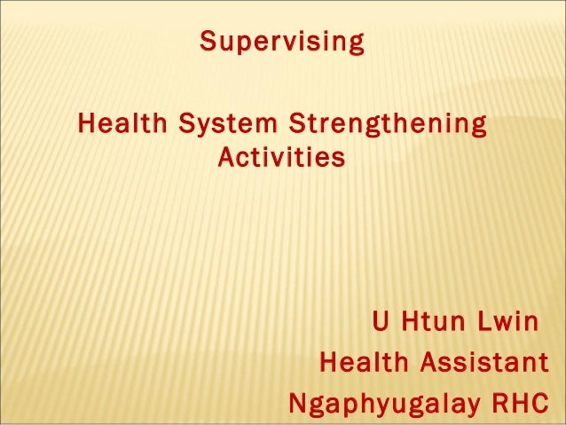 Super vising Health System Strengthening Activities  U Htun Lwin Health Assistant Ngaphyugalay RHC