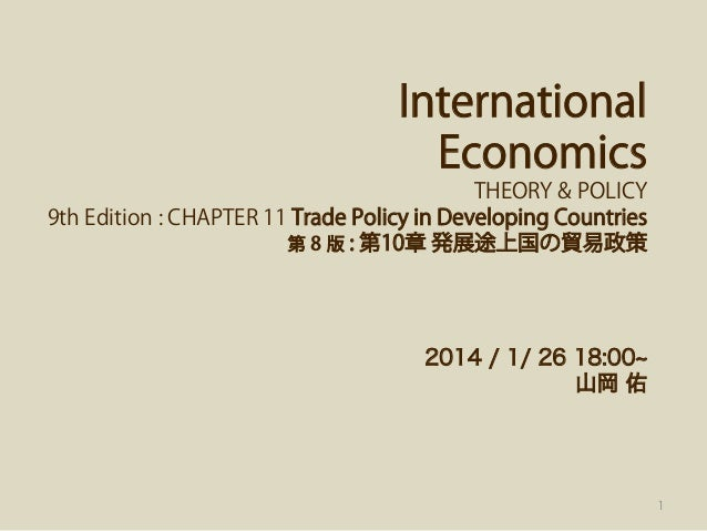 International Economics THEORY & POLICY 9th Edition : CHAPTER 11 Trade Policy in Developing Countries 第 8 版 : 第10章 発展途上国の貿...